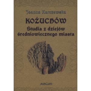 Kożuchów Studia z dziejów średniowiecznego miasta