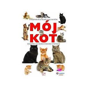 Mój kot. Wszystko, co musisz wiedzieć o kotach