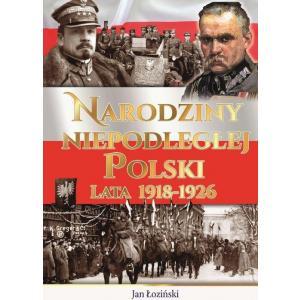 Narodziny Niepodległej Polski Lata 1918-1926