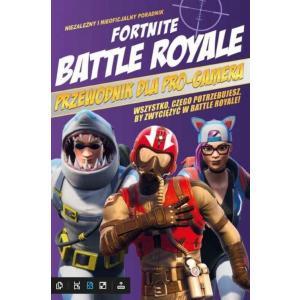 Fortnite Battle Royale. Przewodnik dla pro-gamera