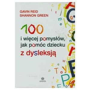 100 i więcej pomysłów jak pomóc dziecku z dysleksją