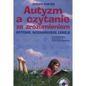 Autyzm a czytanie ze zrozumieniem. Gotowe scenariusze lekcji. Przedszkole i klasa 1-3 + CD