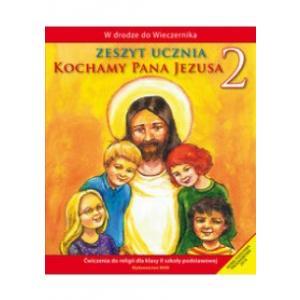 Katechizm. Kochamy Pana Jezusa. Ćwiczenia. Klasa 2. Szkoła Podstawowa