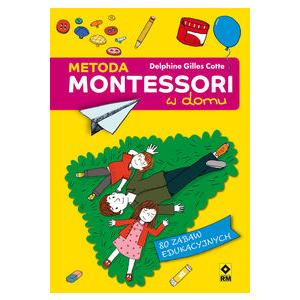 Metoda Montessori w domu 80 zabaw edukacyjnych