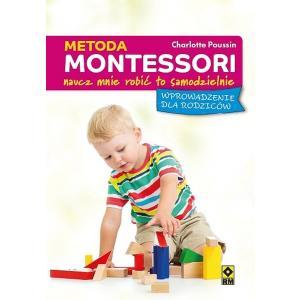 Metoda Montessori Naucz mnie robić to samodzielnie. Książka nauczyciela