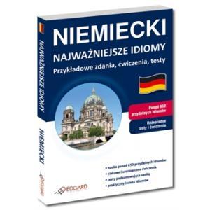 Niemiecki. Najważniejsze Idiomy: Przykładowe Zdania, Ćwiczenia, Testy