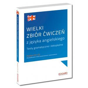Wielki Zbiór Ćwiczeń z Języka Angielskiego. Testy Gramatyczne i Leksykalne