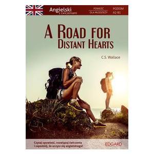 Angielski. A Road for Distant Hearts. Powieść dla Młodzieży z Ćwiczeniami. Poziom A2-B1