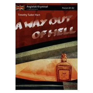 Angielski. A Way Out of Hell . Kryminał z Ćwiczeniami. Poziom B1-B2
