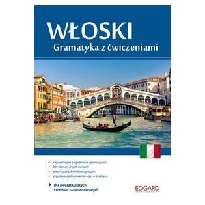 Włoski. Gramatyka z Ćwiczeniami Dla Początkujących i Średnio Zaawansowanych