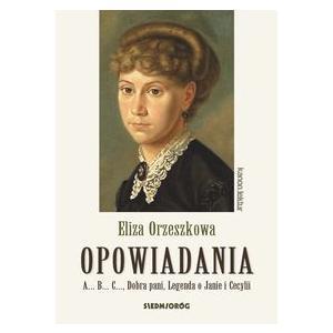 Opowiadania - Orzeszkowa. A...B...C..., Dobra pani, Legenda o Janie i Cecylii