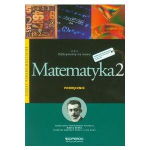 Matematyka 2. Odkrywamy na Nowo. Podręcznik. Zakres Podstawowy. Szkoła Ponadgimnazjalna