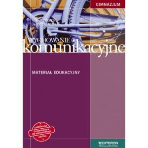 Wychowanie Komunikacyjne. Materiał Edukacyjny. Klasa 1-3. Gimnazjum
