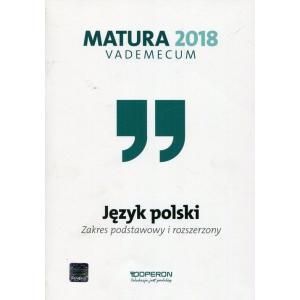 Matura 2018. Język Polski. Vademecum. Zakres Podstawowy i Rozszerzony