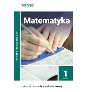 Matematyka 1. Podręcznik Część 1. Zakres Rozszerzony. Szkoła Ponadpodstawowa