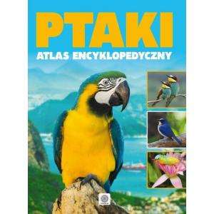 Ptaki - atlas encyklopedyczy