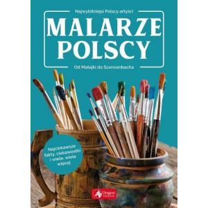 Najwybitniejsi polscy artyści. Malarze polscy. Od Matejki do Szancenbacha