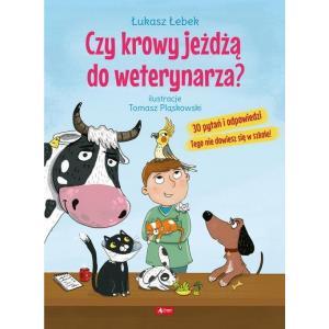 Czy krowy jeżdżą do weterynarza? 30 pytań i odpowiedzi. Tego nie dowiesz się w szkole!