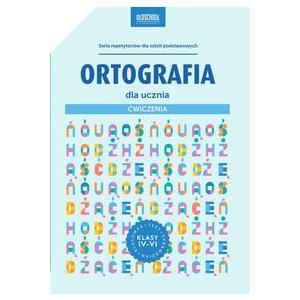 Ortografia Dla Ucznia. Ćwiczenia. Klasy IV-VI
