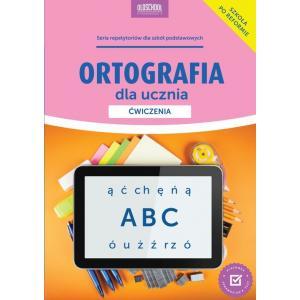 Ortografia Dla Ucznia. Ćwiczenia. Klasy 7-8