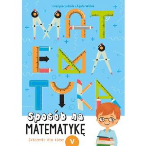 Matematyka. Sposób na matematykę. Ćwiczenia dla klas 5