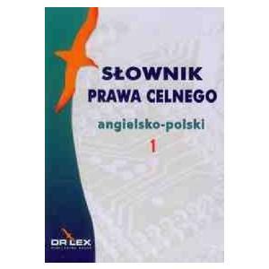 Słownik Prawa Celnego Angielsko-Polski + Słownik Prawa Celnego Polsko-Angielski