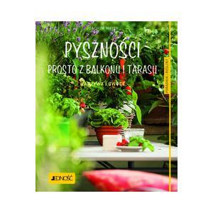 Pyszności Prosto z Balkonu i Tarasu. Warzywa i Owoce. Poradnik Rośliny