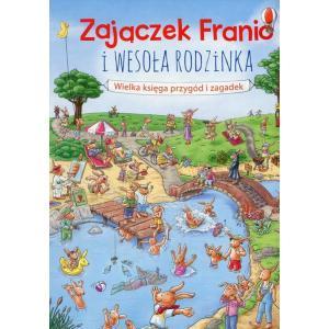 Zajączek Franio i wesoła rodzinka Wielka księga przygód i zagadek