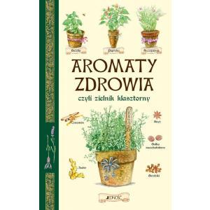 Aromaty Zdrowia Czyli Zielnik Klasztorny