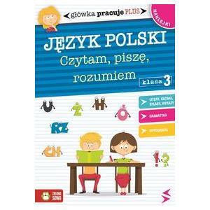 Główka Pracuje Plus. Język Polski Klasa 3. Czytam, Piszę, Rozumiem