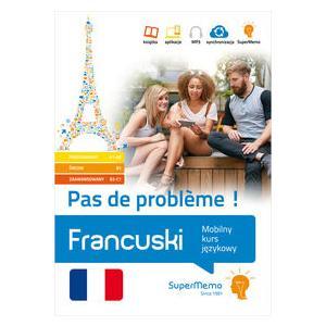 Francuski Pas de Probleme! Pakiet: Poziom Podstawowy A1-A2, Średni B1, Zaawansowany B2-C1. Mobilny Kurs Językowy