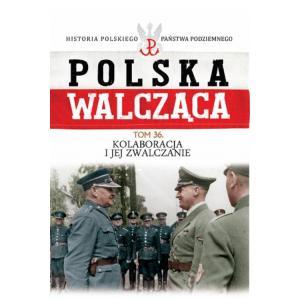 Polska walcząca. Kolaboracja i jej zwalczanie. Tom 36