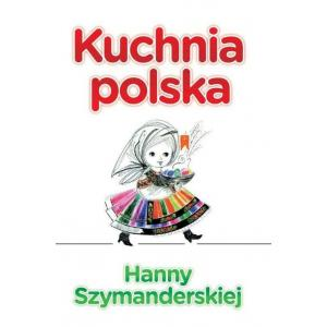 Kuchnia polska Hanny Szymanderskiej wyd. 2018