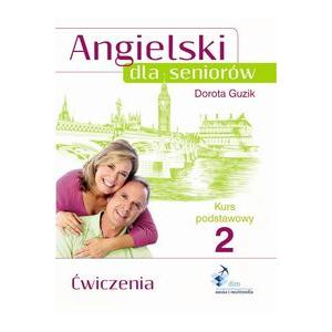 Angielski dla seniorów. Kurs podstawowy Ćwiczenia cz. 2