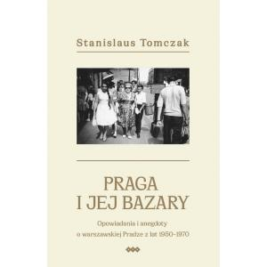 Praga i jej bazaryOpowiadania i anegdoty o warszawskiej Pradze z lat 1950–1970