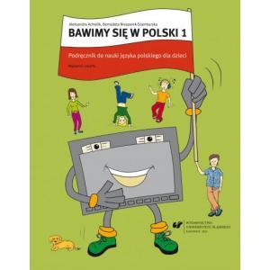 Bawimy się w polski 1 Podręcznik + ćwiczenia do nauki języka polskiego dla dzieci + CD