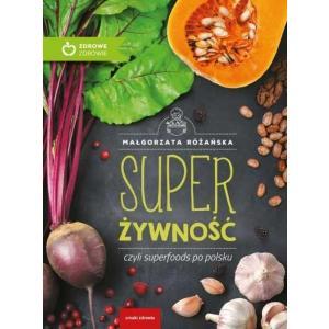 Zdrowe zdrowie. Super żywność czyli superfoods po polsku