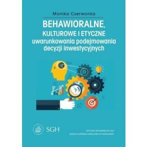 Behawioralne, Kulturowe i Etyczne Uwarunkowania Podejmowania Decyzji Inwestycyjnych