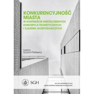 Konkurencyjność Miasta w Kontekście Współczesnych Koncepcji Teoretycznych i Zjawisk Gospodarczych