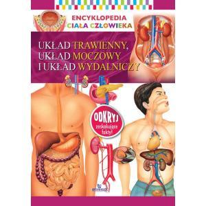 Encyklopedia ciała człowieka. Układ trawienny, układ moczowy i układ wydalniczy
