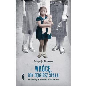 Wrócę, gdy będziesz spała Rozmowy z dziećmi Holocaustu