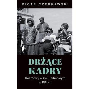 Drżące kadry Rozmowy o życiu filmowym w PRL-u