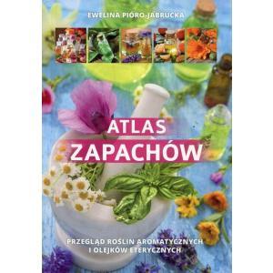 Atlas zapachów. Przegląd roślin aromatycznych i olejków eterycznychAtlas Zapachów. Przegląd Roślin Aromatycznych i Olejków Eterycznych