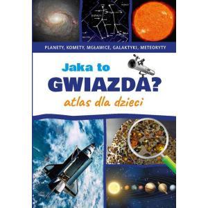 Jaka to gwiazda? Atlas dla dzieci. Planety, komety, mgławice, galaktyki, meteoryty