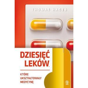 Dziesięć leków które ukształtowały medycynę