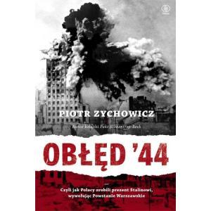 Obłęd 44 Czyli jak Polacy zrobili prezent Stalinowi, wywołując Powstanie Warszawskie
