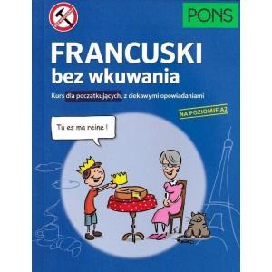 Francuski bez wkuwania. Kurs dla początkujących z ciekawymi tekstami. Poziom  A2
