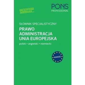 Słownik Specjalistyczny. Prawo, Administracja, Unia Europejska. Polski/Angielski/Niemiecki