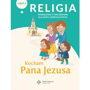 Religia. Podręcznik dla dzieci sześcioletnich. Kocham Pana Jezusa. Podręcznik z ćwiczeniami. Część 2