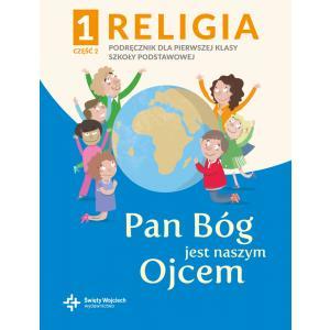 Religia. Szkoła podstawowa klasa 1. Pan Bóg jest naszym Ojcem. Podręcznik z ćwiczeniami. Część 2